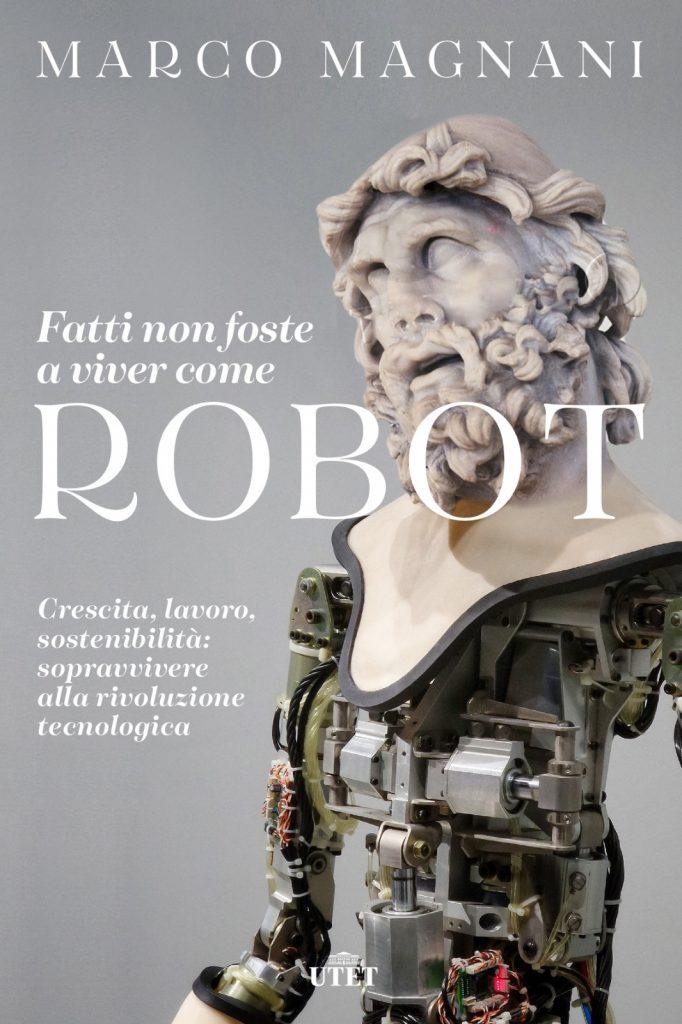 Fatti non foste a viver come robot
